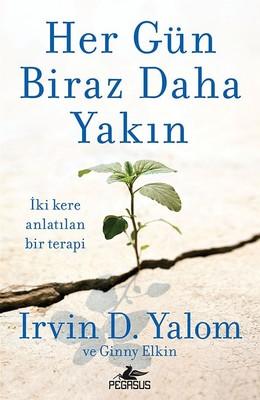 Irvin D. Yalom Seçmeleri 2 : Her Gün Biraz Daha Yakın